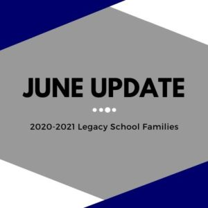 June Update for 2020-2021 Legacy School Families