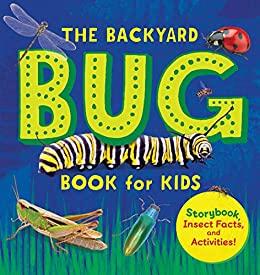 The Backyard Bug Book for Kids